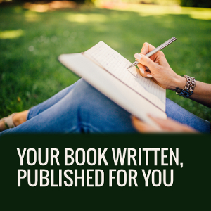 Your book written and/or published for you