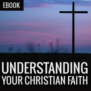 Understanding Your Christian Faith