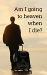 Am I going to heaven when I die? (book)