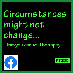 Circumstances might not change but you can still be happy