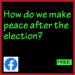 How do we make peace after the election?