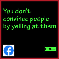 You don't convince by yelling